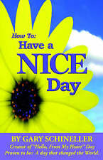 How To Have A Nice Day Schineller  Gary 9781595409102