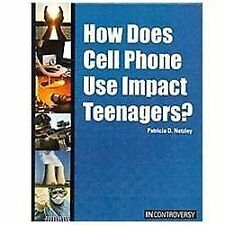 How Does Cell Phone Use Impact Teenagers? (In Controversy), Netzley, Patricia D.