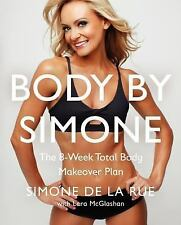 Body by Simone : The 8-Week Total Body Makeover Plan by Simone De La Rue...
