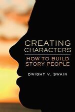 Creating Characters : How to Build Story People by Dwight V. Swain (2008,...