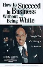 How to Succeed in Business Without Being White: Straight Talk on Making It in A