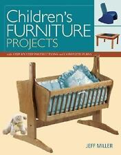 Children's Furniture Projects : With Step-by-Step Instructions and Complete...