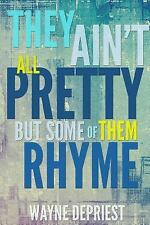 They Ain't All Pretty, but Some of Them Rhyme by Wayne Depriest (2016,...