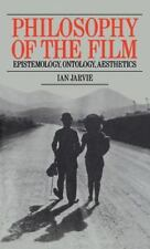 Philosophy of the Film : Epistemology, Ontology, Aesthetics by Ian Jarvie...