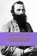 God's Will Be Done : The Christian Life of J. E. B. Stuart by Thomas D. Perry...