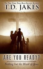 Are You Ready? : Nothing but the Blood of Jesus by T. D. Jakes (2013, Paperback)