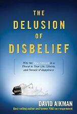 The Delusion of Disbelief: Why the New Atheism is a Threat to Your Life, Liberty
