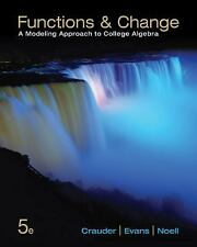 Functions and Change : A Modeling Approach to College Algebra by Alan Noell,...