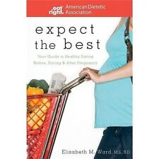 Expect the Best: Your Guide to Healthy Eating Before, During, and After Pregnanc