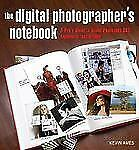 Digital Photographer's Notebook: A Pro's Guide to Adobe Photoshop CS3, Lightroom
