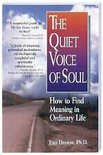 The Quiet Voice of Soul : How to Find Meaning in Ordinary Life by Tian Dayton...