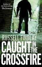 Caught in the Crossfire : Scotland's Deadliest Drug War by Russell Findlay...