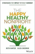 The Happy, Healthy Nonprofit : Transforming Your Toxic Tech Habits for a...