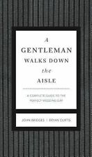 A Gentleman Walks down the Aisle What to Do, How to Do It, Wedding Groom Book