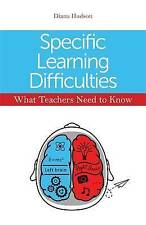 Specific Learning Difficulties - What Teachers Need to Know, Diana Hudson