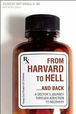 From Harvard to Hell...and Back: A Doctors Journey through Addiction to Recovery