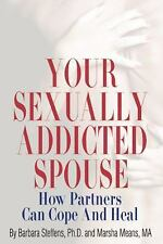 Your Sexually Addicted Spouse: How Partners Can Cope and Heal by Steffens, Barb