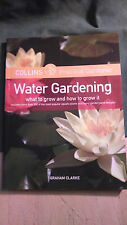 Water Gardening : What to Grow and How to Grow It by Graham Clarke (2005,...