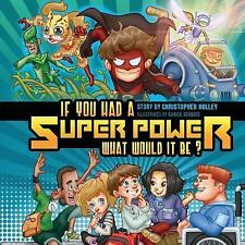 If You Had a Super Power What Would It Be? by Christopher Holley (2016,...