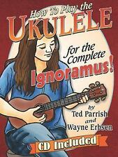 Ukulele for the Complete Ignoramus by Ted Parrish and Wayne Erbsen (2015,...