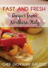 Fast and Fresh: Recipes from Northern Italy by Giovanni Gaudio (2012, Paperback)