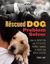 The Rescued Dog Problem Solver : Stories of Inspiration and Step-By-Step...