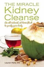 Miracle Kidney Cleanse : An All-Natural, At-Home Flush to Purify Your Body by...