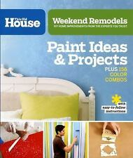 Weekend Remodels: Paint Ideas and Projects: DIY Home Improvements from the Exper