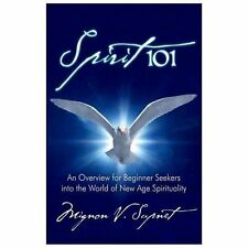 Spirit 101 : An Overview for Beginner Seekers into the World of New Age...