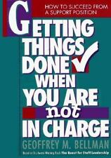 Getting Things Done When You Are Not in Charge Bellman, Geoffrey M. Hardcover