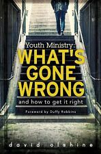 Youth Ministry : What's Gone Wrong and How to Get It Right by David Olshine...