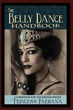 The Belly Dance Handbook : A Companion for the Serious Dancer by Princess...