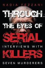 Through the Eyes of Serial Killers : Interviews with Seven Murderers by Nadia...