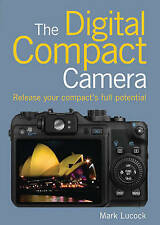 Digital Compact Camera, The: Release Your Compact's Full Potential-ExLibrary