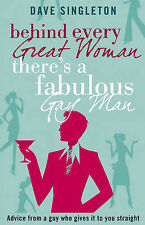 Behind Every Great Woman There Is A Fabulous Gay Man: Dating Advice From A Guy W