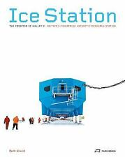 Ice Station : The Story of Britain's Pioneering Antarctic Research Station...