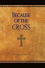 NEW - Because of the Cross by Courrege, Beverly