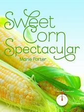 Sweet Corn Spectacular by Marie Porter (2013, Paperback)