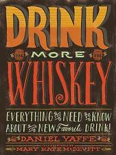 DRINK MORE WHISKEY...DANIEL YAFFE...HARDCOVER...LIKE NEW