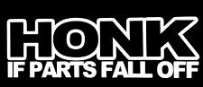 HONK IF PARTS FALL OFF DECAL STICKER CAR TRUCK SUV CHEVY FORD HONDA VW DODGE JDM