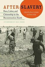 NEW - After Slavery: Race, Labor, and Citizenship in the Reconstruction South