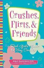 Crushes, Flirts, And Friends: A Real Girl's Guide to Boy Smarts Karres EdD, Eri