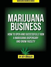 Marijuana Business: How to Open and Successfully  by Jeff Grissler  (Paperback)