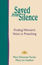 Saved from Silence : Finding Women's Voice in Preaching by Mary Donovan...