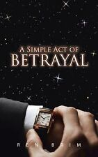 A Simple Act of Betrayal by Ren Brim (2014, Paperback)