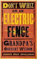 Don't Whiz on an Electric Fence: Grandpa's Country Wisdom by English, Roy