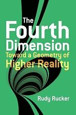 The Fourth Dimension : Toward a Geometry of Higher Reality by Rudy Rucker...