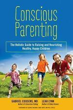 Conscious Parenting: The Holistic Guide to Raising and Nourishing Healthy, Happy