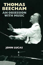 Thomas Beecham: An Obsession with Music by John Lucas (Hardback, 2008 plus CD)