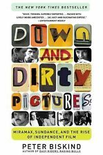 Down and Dirty Pictures : Miramax, Sundance, and the Rise of Independent Film...